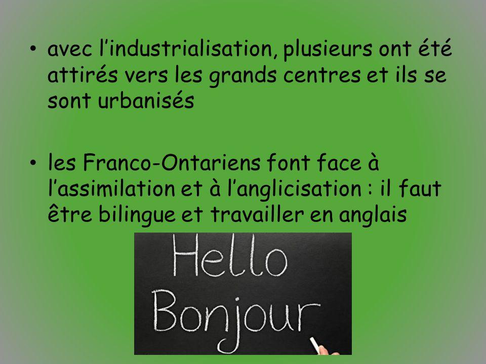 avec l'industrialisation, plusieurs ont été attirés vers les grands centres et ils se sont urbanisés les Franco-Ontariens font face à l'assimilation e