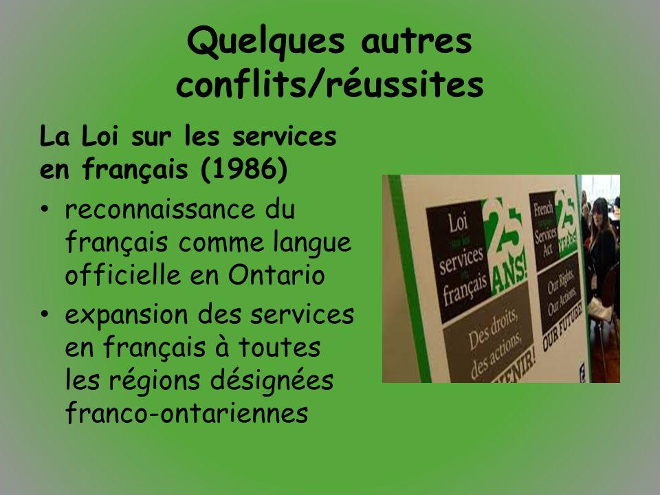Quelques autres conflits/réussites La Loi sur les services en français (1986) reconnaissance du français comme langue officielle en Ontario expansion