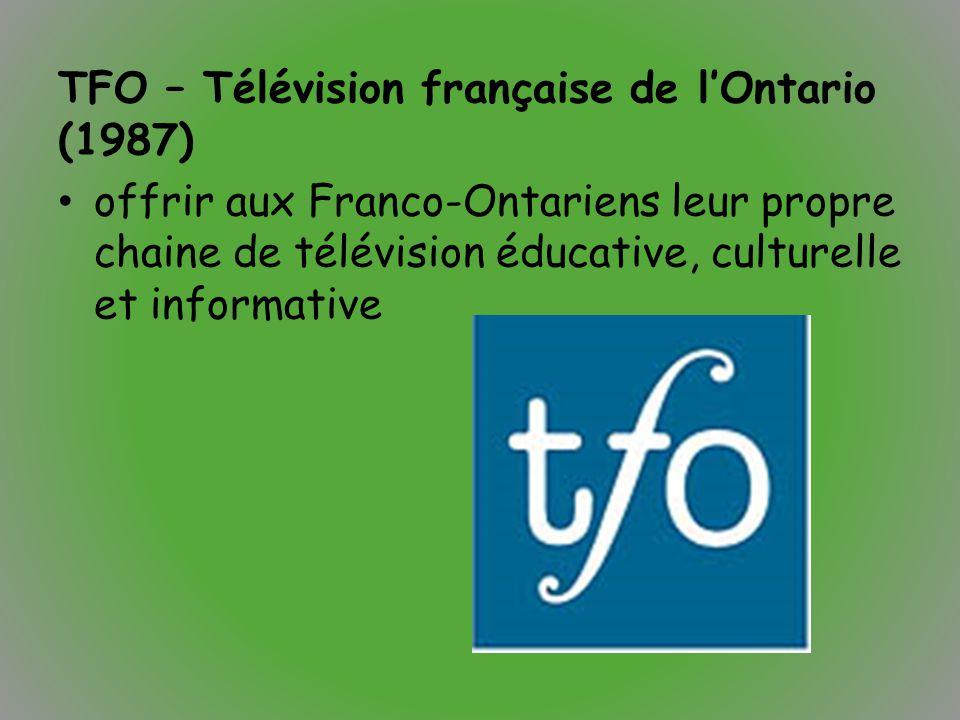 TFO – Télévision française de l'Ontario (1987) offrir aux Franco-Ontariens leur propre chaine de télévision éducative, culturelle et informative