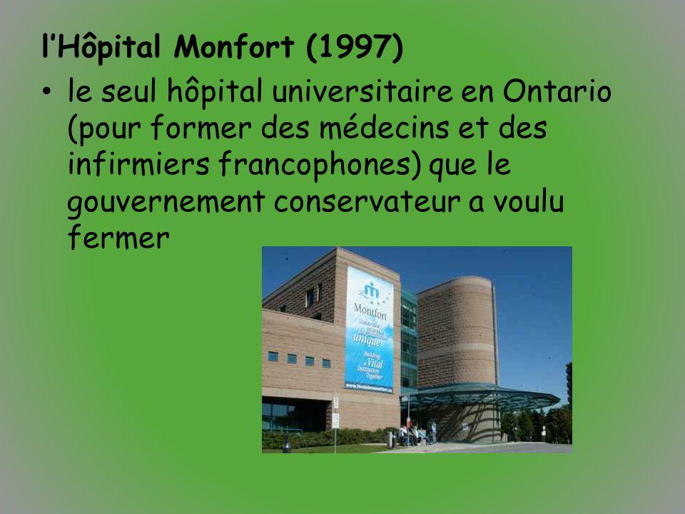 l'Hôpital Monfort (1997) le seul hôpital universitaire en Ontario (pour former des médecins et des infirmiers francophones) que le gouvernement conser