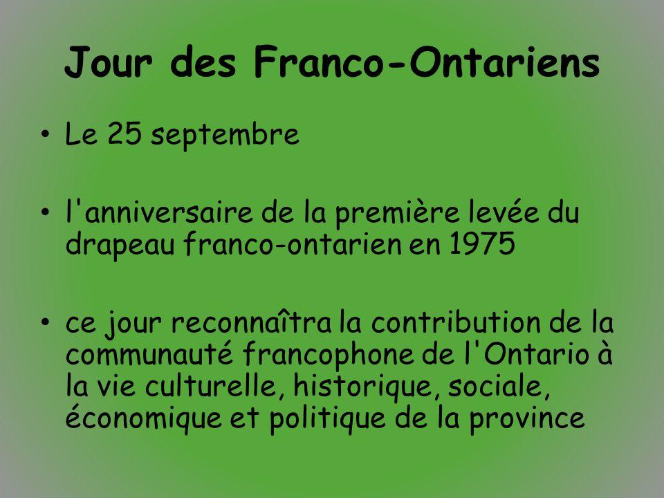 Jour des Franco-Ontariens Le 25 septembre l'anniversaire de la première levée du drapeau franco-ontarien en 1975 ce jour reconnaîtra la contribution d