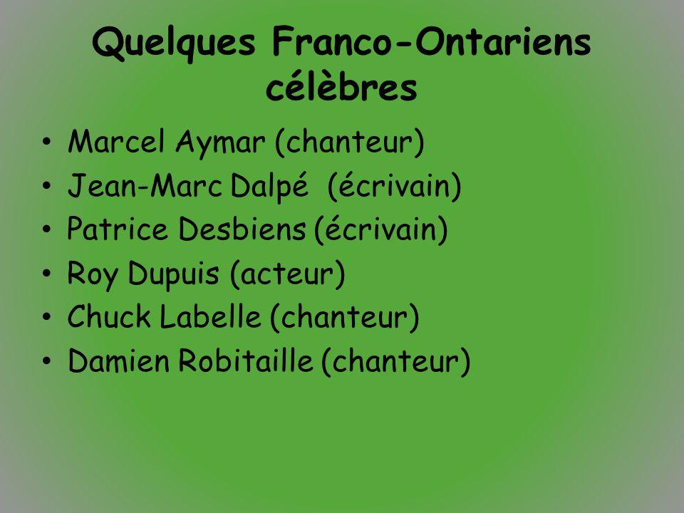 Quelques Franco-Ontariens célèbres Marcel Aymar (chanteur) Jean-Marc Dalpé (écrivain) Patrice Desbiens (écrivain) Roy Dupuis (acteur) Chuck Labelle (c