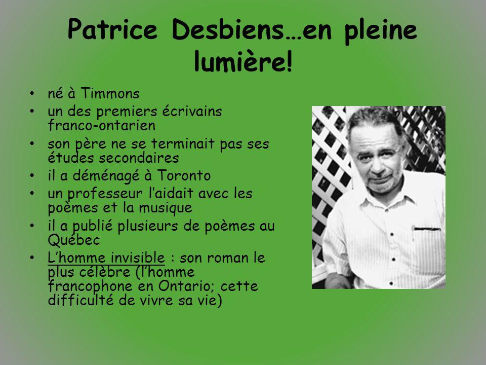 Patrice Desbiens…en pleine lumière! né à Timmons un des premiers écrivains franco-ontarien son père ne se terminait pas ses études secondaires il a dé