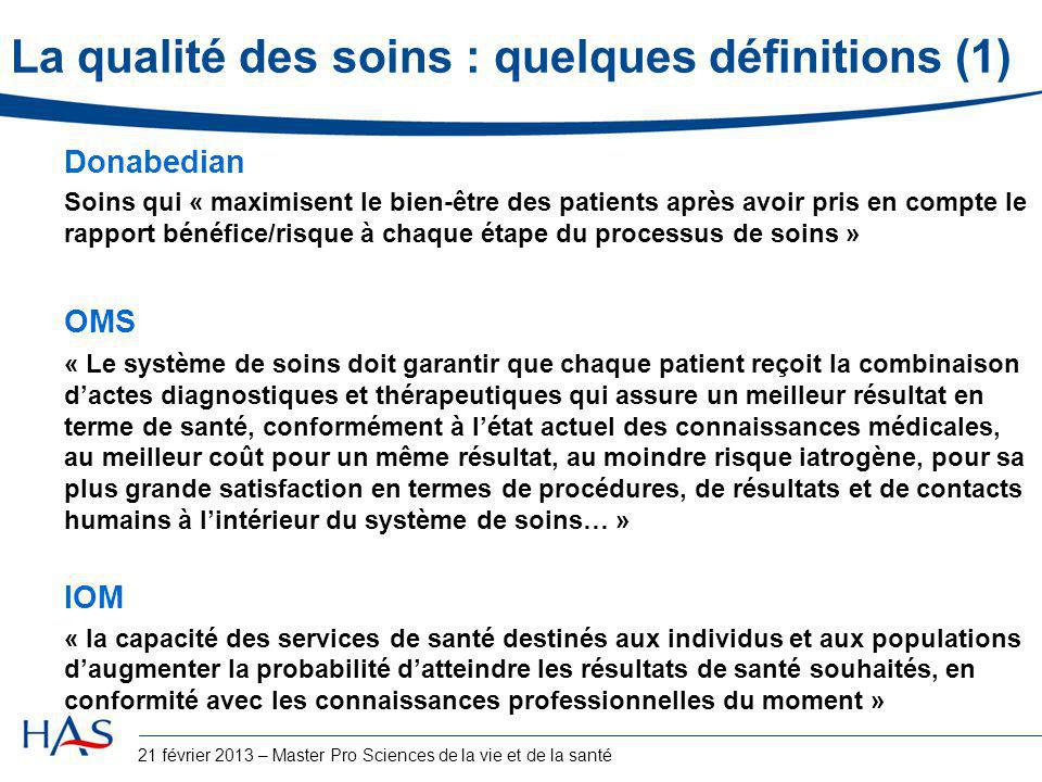 La qualité des soins : quelques définitions (1) Donabedian Soins qui « maximisent le bien-être des patients après avoir pris en compte le rapport béné