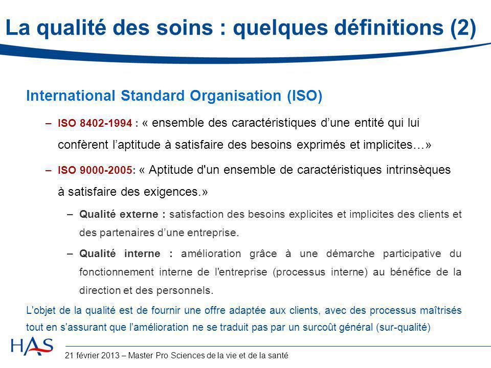 Perspectives De nouveaux indicateurs de pratique clinique (2) Des indicateurs de résultats validés dans le cadre de projets de recherche pilotés par la DGOS et la HAS –Appel à projets DGOS-HAS relatif au « Programme d'expérimentation des indicateurs de qualité en établissements de santé (2010-2012) »  Indicateurs de sécurité des patients hospitalisés (PSI, « Patient Safety Indicators ») PSI 12.2 : TVP/EP associées à la pose ou au remplacement de PHT/PTG PSI 13.2 : Sepsis associés à un acte de chirurgie conventionnelle –Appel d'offre DGOS 2010-2011 relatif à la production d'indicateurs de mortalité intra-hospitalière (février 2009) RNMH globale : Ratio normalisé de mortalité intra-hospitalière globale RNMH spécifiques : Ratios normalisés de mortalité intra-hospitalière spécifiques : Chirurgie (chirurgie orthopédique, colectomie), Médecine (AVC, IDM), Obstétrique (mortalité maternelle) 64 21 février 2013 – Master Pro Sciences de la vie et de la santé Rapport IGAS 2013 sur l'hôpital : Accorder plus de parts aux indicateurs de résultat et à l'expression des patients et des professionnels