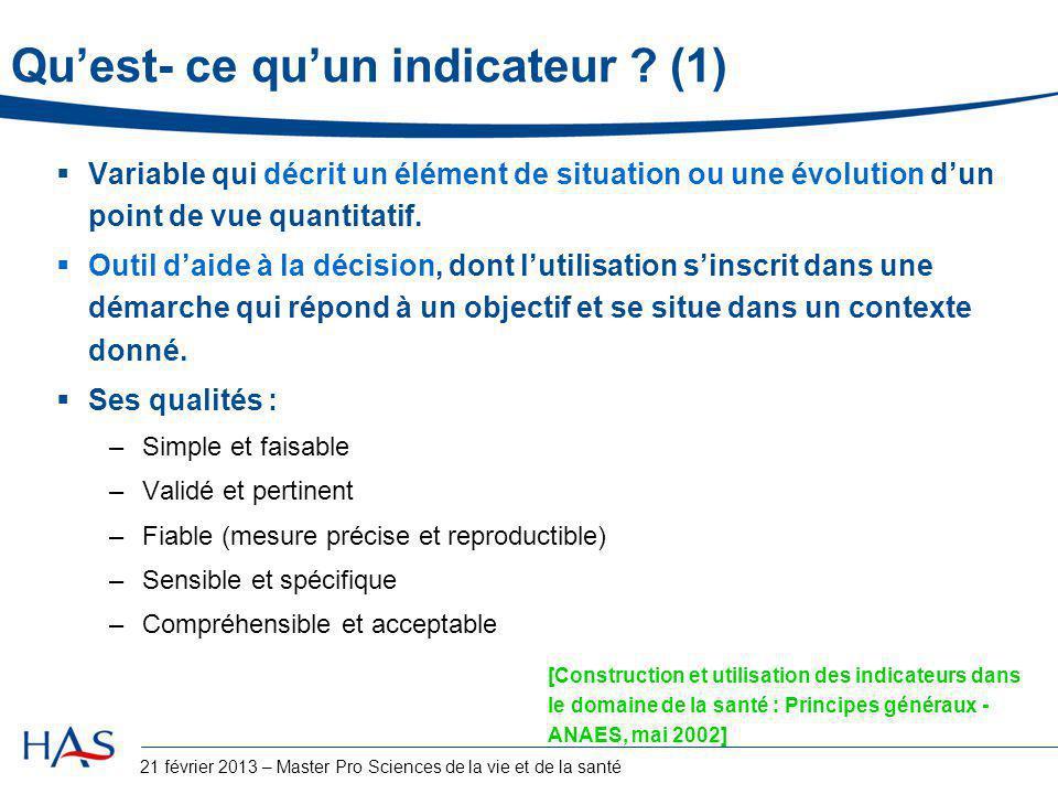Développement et validation d'indicateurs de résultats issus des bases de données médico-administratives –« PSI français » (développés en collaboration avec les représentants des professionnels de santé et l'ATIH) en obstétrique, en anesthésie, en gériatrie, en chirurgie cardiaque, en chirurgie ambulatoire –PSI composites –Indicateurs évaluant l'efficacité des actions mises en place en cas de complications (taux d'échec de récupération ou « Failure to rescue ») –Indicateurs de processus produits à partir des bases de données médico-administratives (indicateurs de processus et de résultats en miroir) 66 21 février 2013 – Master Pro Sciences de la vie et de la santé Perspectives De nouveaux indicateurs de pratique clinique (4)