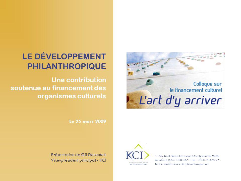 Une contribution soutenue au financement des organismes culturels Le 25 mars 2009 Présentation de Gil Desautels Vice-président principal - KCI LE DÉVELOPPEMENT PHILANTHROPIQUE 1155, boul.