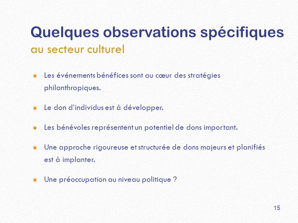Quelques observations spécifiques au secteur culturel Les événements bénéfices sont au cœur des stratégies philanthropiques. Le don d'individus est à