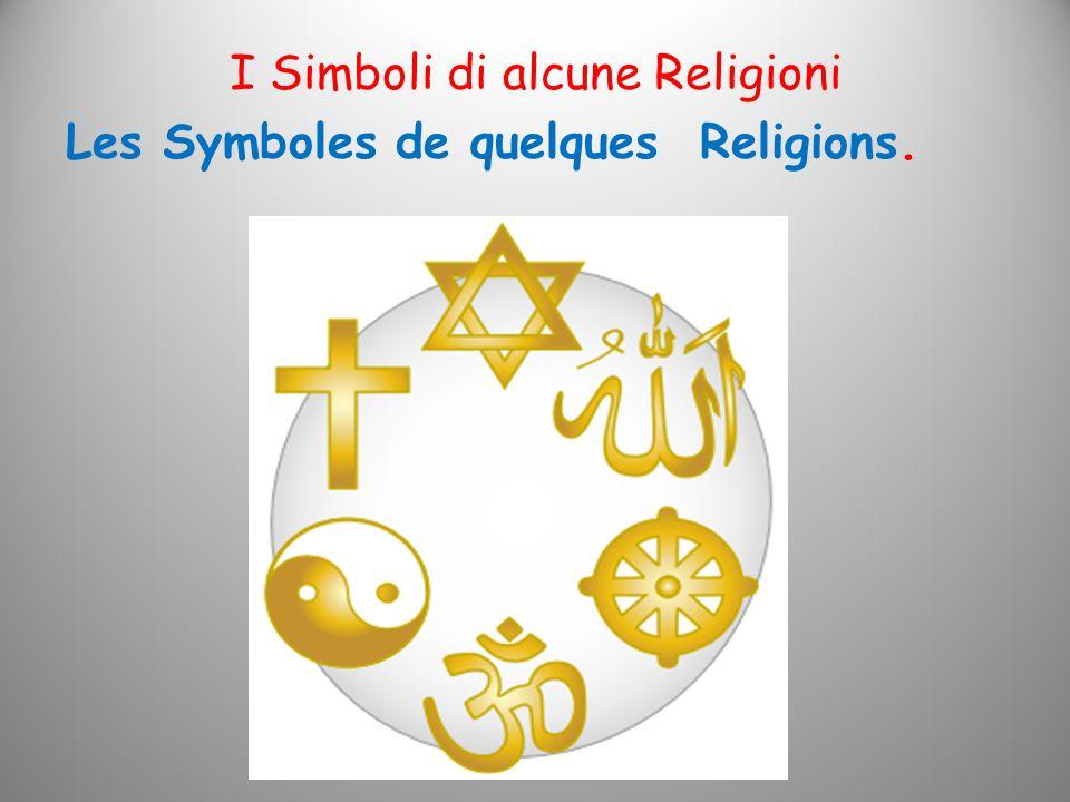 I Simboli di alcune Religioni Les Symboles de quelques Religions.