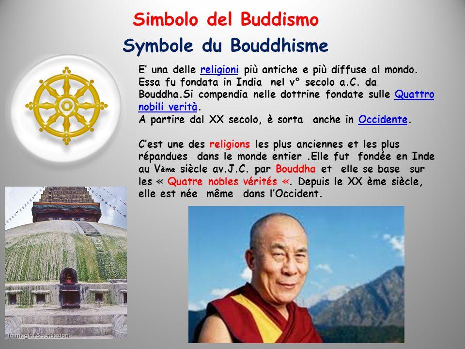 Simbolo del Buddismo Symbole du Bouddhisme E' una delle religioni più antiche e più diffuse al mondo.religioni Essa fu fondata in India nel v° secolo a.C.
