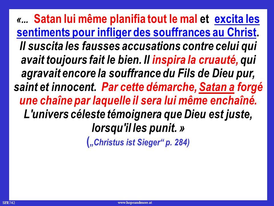 SFR742 www.hopeandmore.at «... Satan lui même planifia tout le mal et excita les sentiments pour infliger des souffrances au Christ. Il suscita les fa