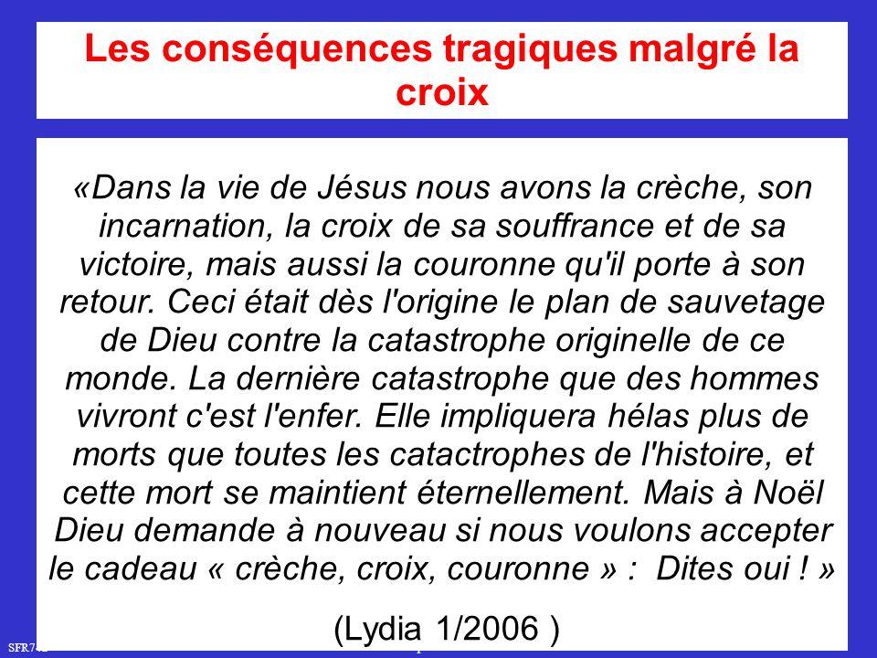 SFR742 www.hopeandmore.at «Dans la vie de Jésus nous avons la crèche, son incarnation, la croix de sa souffrance et de sa victoire, mais aussi la cour
