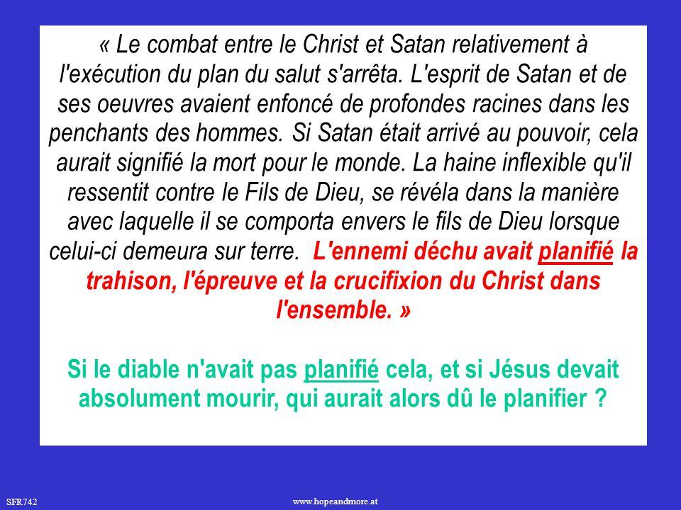 SFR742 www.hopeandmore.at « Le combat entre le Christ et Satan relativement à l'exécution du plan du salut s'arrêta. L'esprit de Satan et de ses oeuvr