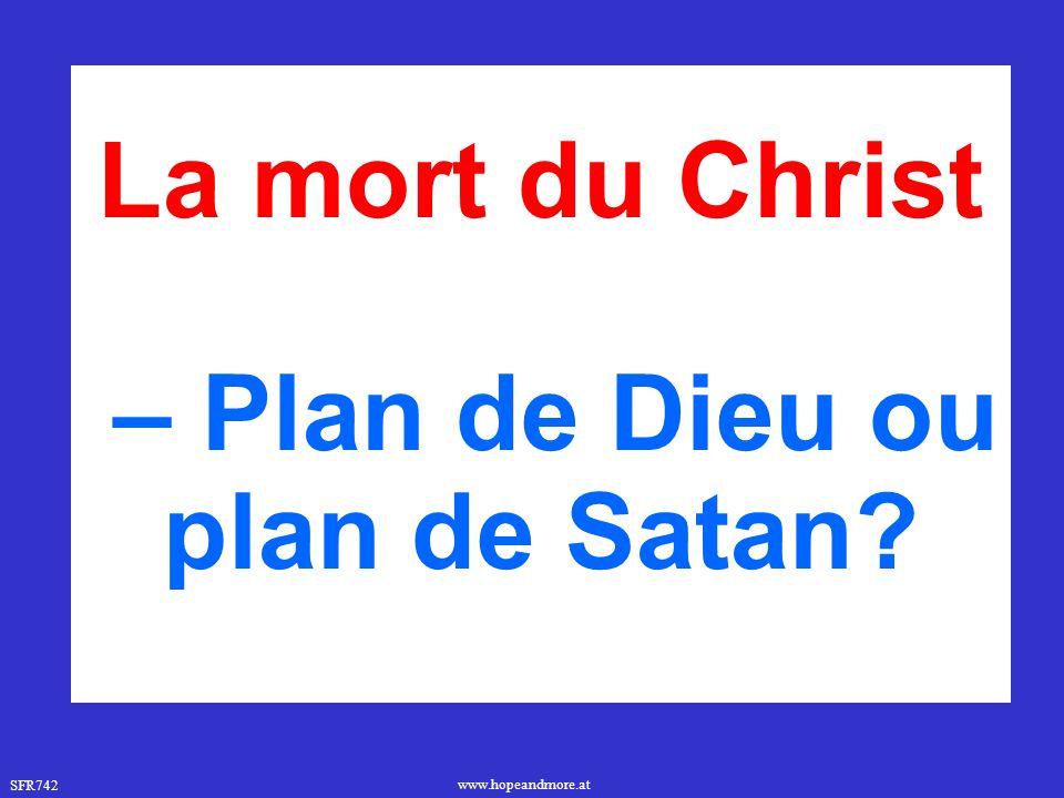 SFR742 www.hopeandmore.at La mort du Christ – Plan de Dieu ou plan de Satan?