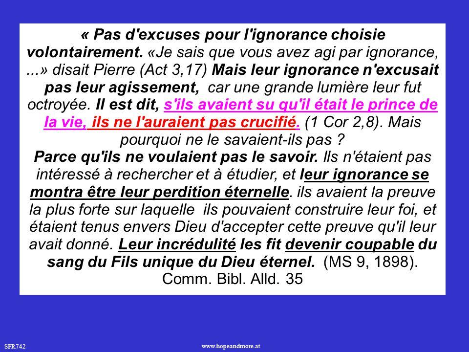 SFR742 www.hopeandmore.at « Pas d'excuses pour l'ignorance choisie volontairement. «Je sais que vous avez agi par ignorance,...» disait Pierre (Act 3,