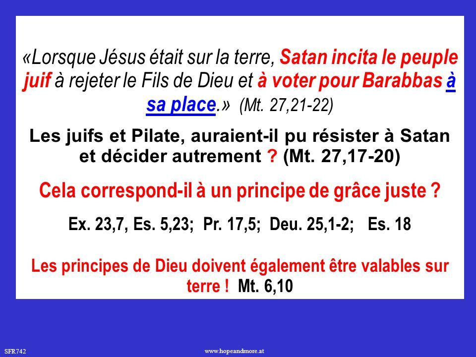 SFR742 www.hopeandmore.at «Lorsque Jésus était sur la terre, Satan incita le peuple juif à rejeter le Fils de Dieu et à voter pour Barabbas à sa place