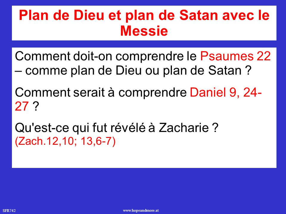 SFR742 www.hopeandmore.at Plan de Dieu et plan de Satan avec le Messie Comment doit-on comprendre le Psaumes 22 – comme plan de Dieu ou plan de Satan