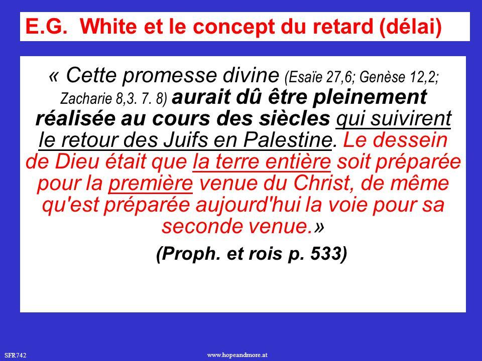 SFR742 www.hopeandmore.at « Cette promesse divine (Esaïe 27,6; Genèse 12,2; Zacharie 8,3. 7. 8) aurait dû être pleinement réalisée au cours des siècle