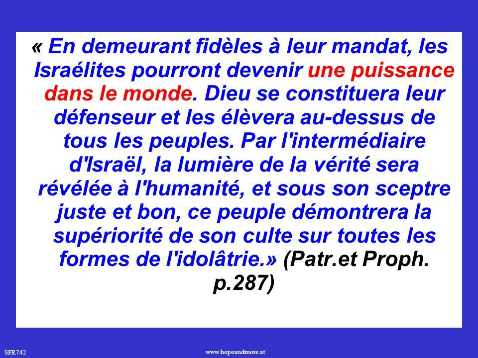 SFR742 www.hopeandmore.at « En demeurant fidèles à leur mandat, les Israélites pourront devenir une puissance dans le monde. Dieu se constituera leur