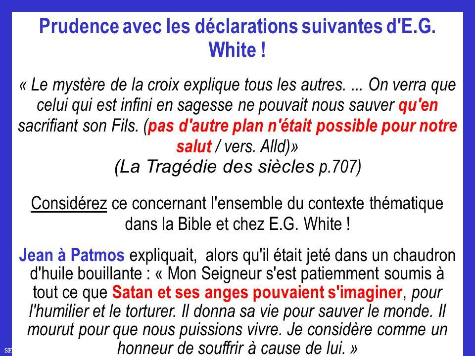 SFR742 www.hopeandmore.at Prudence avec les déclarations suivantes d'E.G. White ! « Le mystère de la croix explique tous les autres.... On verra que c