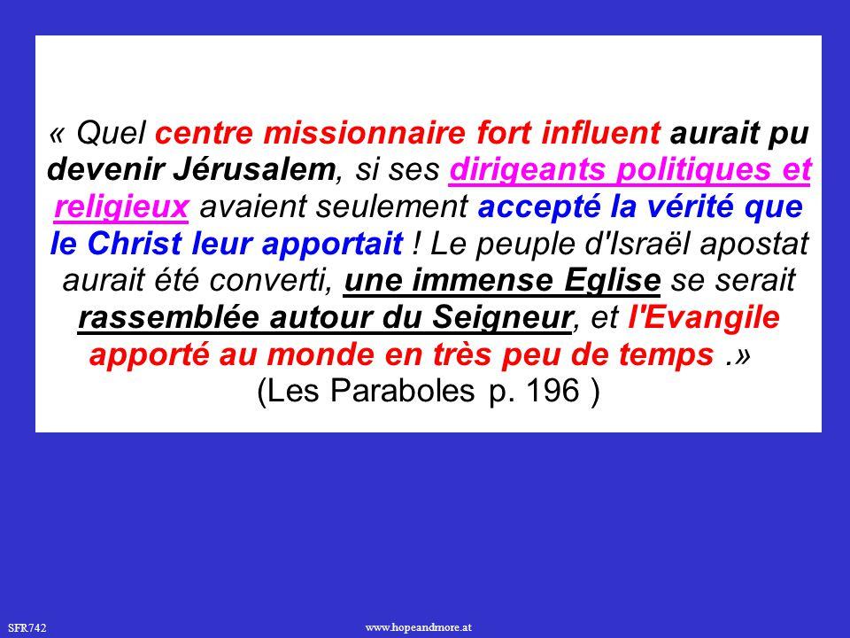SFR742 www.hopeandmore.at « Quel centre missionnaire fort influent aurait pu devenir Jérusalem, si ses dirigeants politiques et religieux avaient seul