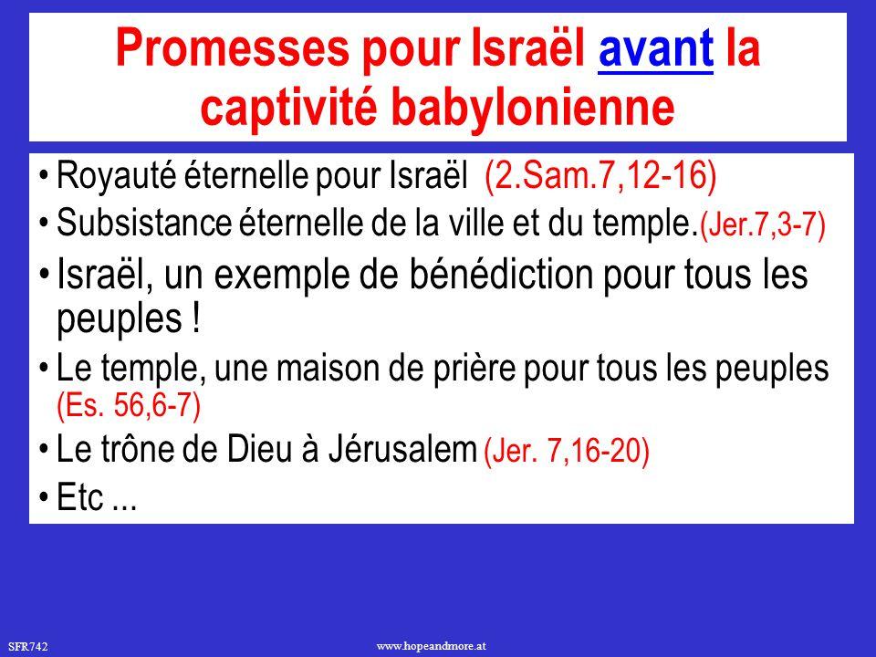 SFR742 www.hopeandmore.at Promesses pour Israël avant la captivité babylonienne Royauté éternelle pour Israël (2.Sam.7,12-16) Subsistance éternelle de