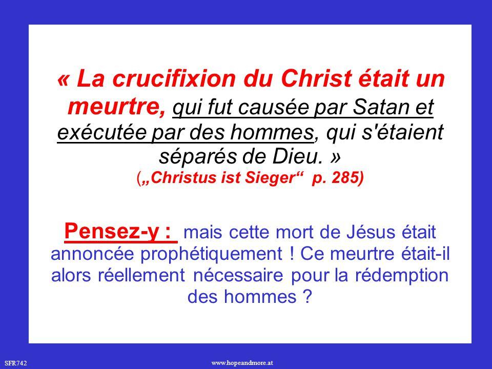 SFR742 www.hopeandmore.at « La crucifixion du Christ était un meurtre, qui fut causée par Satan et exécutée par des hommes, qui s'étaient séparés de D