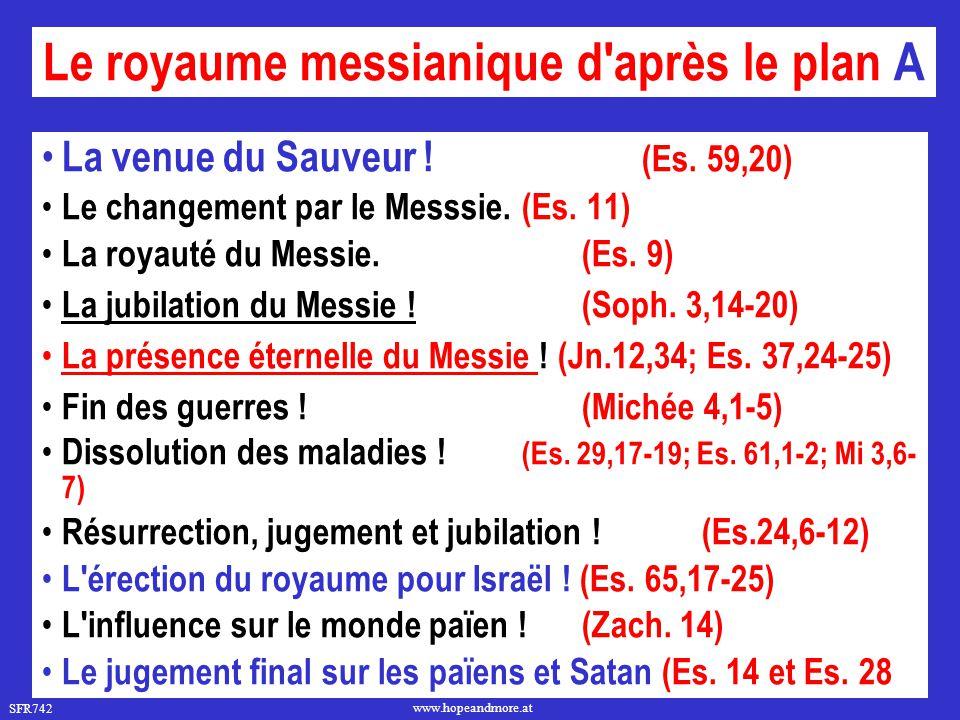 SFR742 www.hopeandmore.at Le royaume messianique d'après le plan A La venue du Sauveur ! (Es. 59,20) Le changement par le Messsie. (Es. 11) La royauté