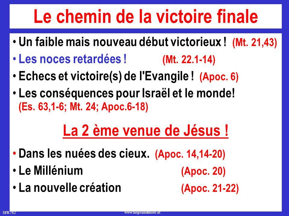 SFR742 www.hopeandmore.at Le chemin de la victoire finale Un faible mais nouveau début victorieux ! (Mt. 21,43) Les noces retardées ! (Mt. 22.1-14) Ec