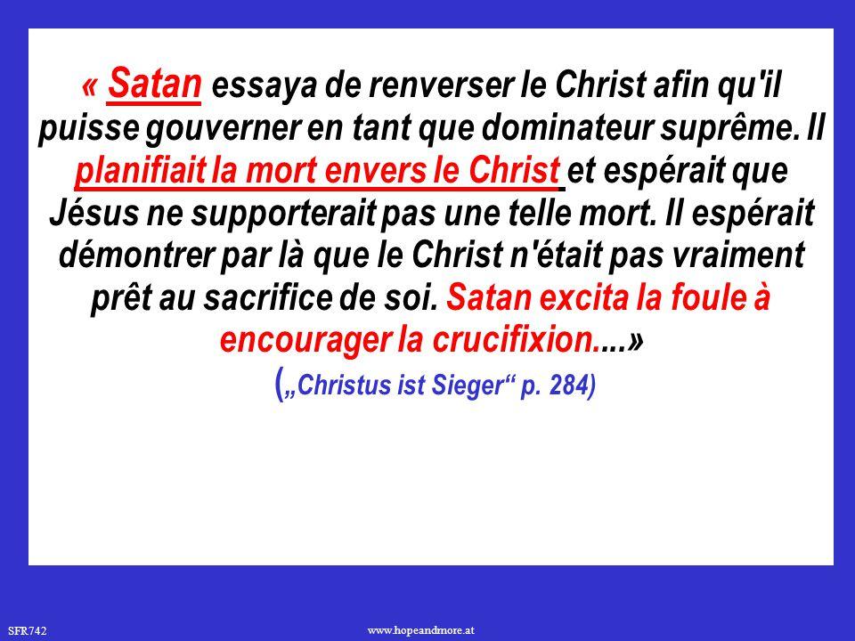 SFR742 www.hopeandmore.at « Satan essaya de renverser le Christ afin qu'il puisse gouverner en tant que dominateur suprême. Il planifiait la mort enve