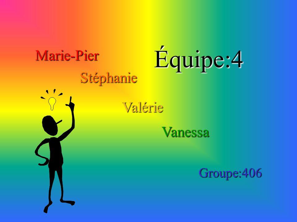 Marie-Pier Stéphanie Valérie Vanessa Équipe:4 Groupe:406