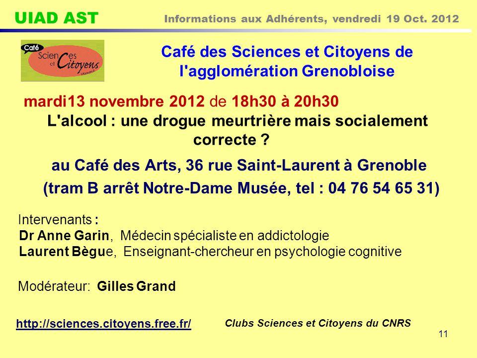 UIAD AST Informations aux Adhérents, vendredi 19 Oct. 2012 11 Café des Sciences et Citoyens de l'agglomération Grenobloise au Café des Arts, 36 rue Sa