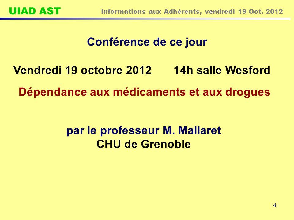 UIAD AST Informations aux Adhérents, vendredi 19 Oct. 2012 4 Conférence de ce jour Vendredi 19 octobre 2012 14h salle Wesford Dépendance aux médicamen