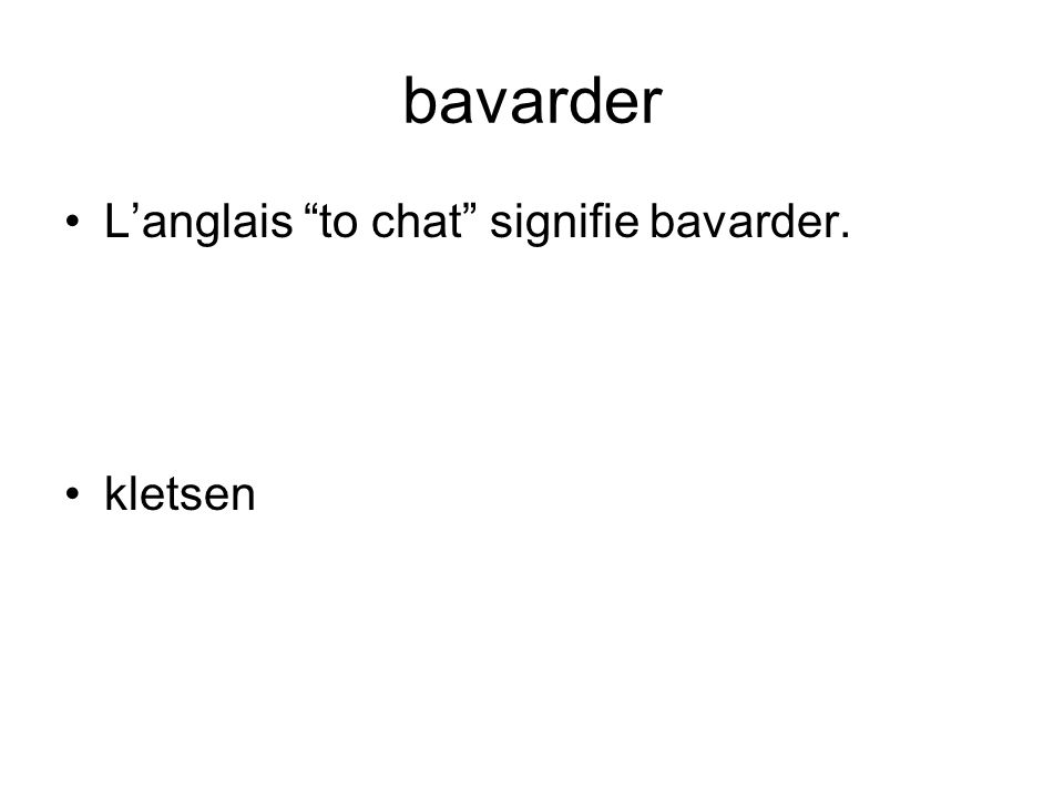 "bavarder L'anglais ""to chat"" signifie bavarder. kletsen"