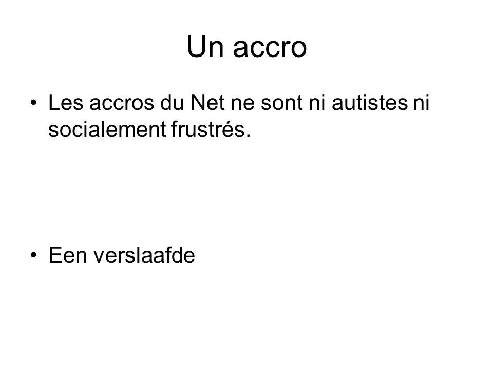 Un accro Les accros du Net ne sont ni autistes ni socialement frustrés. Een verslaafde