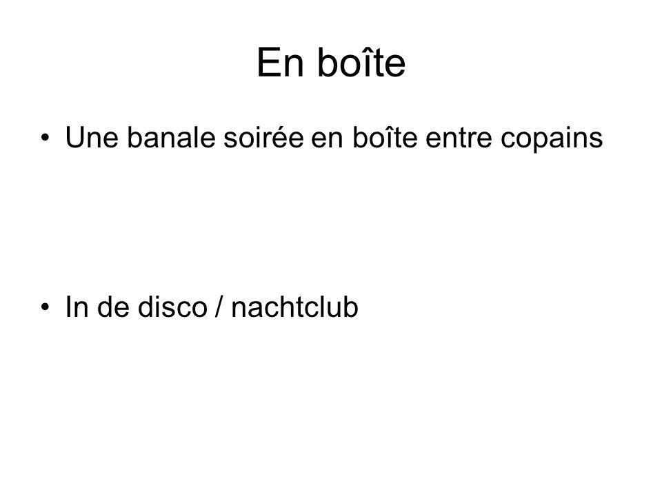 En boîte Une banale soirée en boîte entre copains In de disco / nachtclub