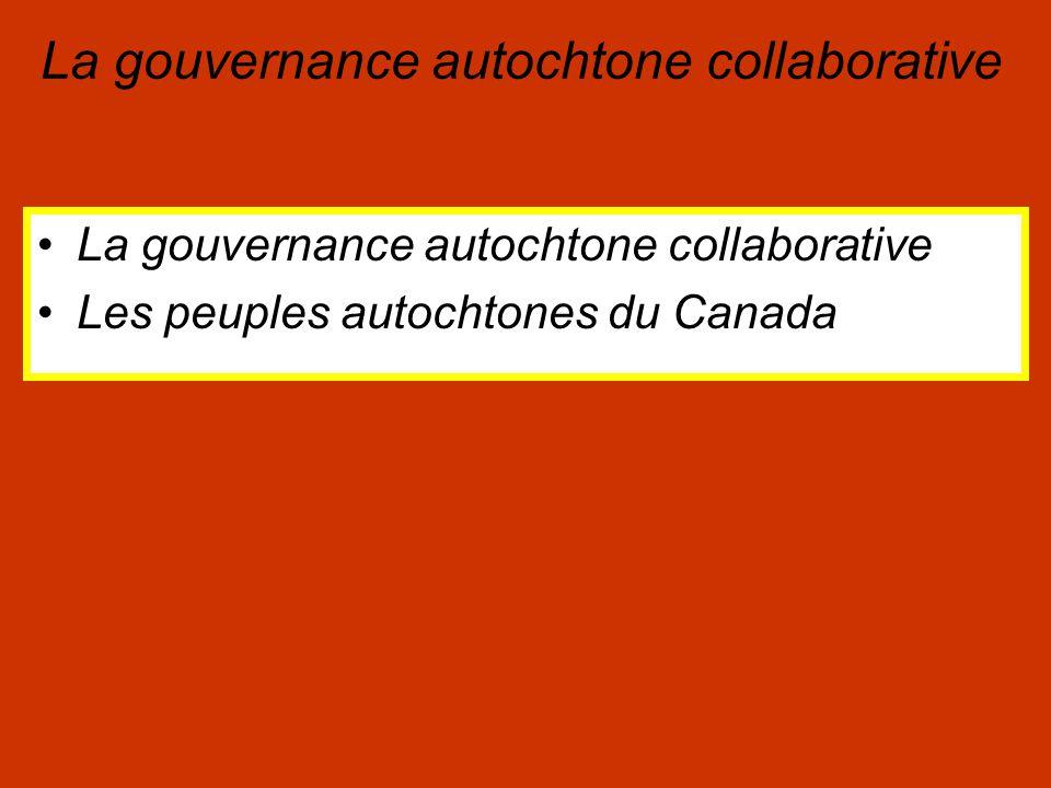 Les peuples autochtones du Canada La gouvernance autochtone collaborative