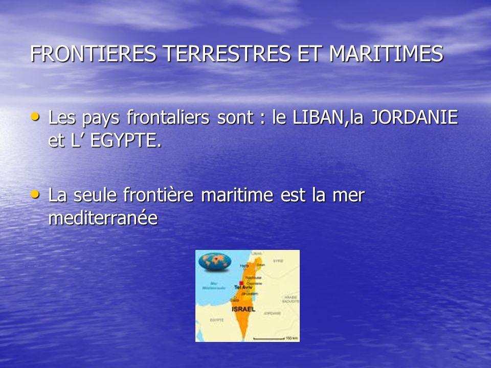 FRONTIERES TERRESTRES ET MARITIMES Les pays frontaliers sont : le LIBAN,la JORDANIE et L' EGYPTE. Les pays frontaliers sont : le LIBAN,la JORDANIE et
