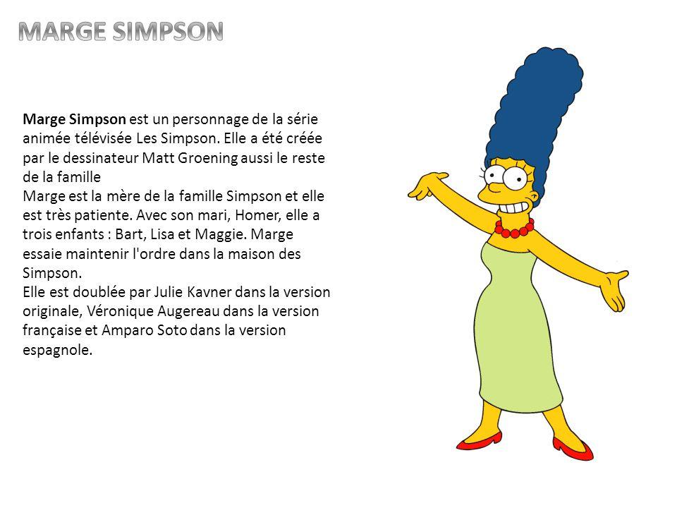 Marge Simpson est un personnage de la série animée télévisée Les Simpson. Elle a été créée par le dessinateur Matt Groening aussi le reste de la famil