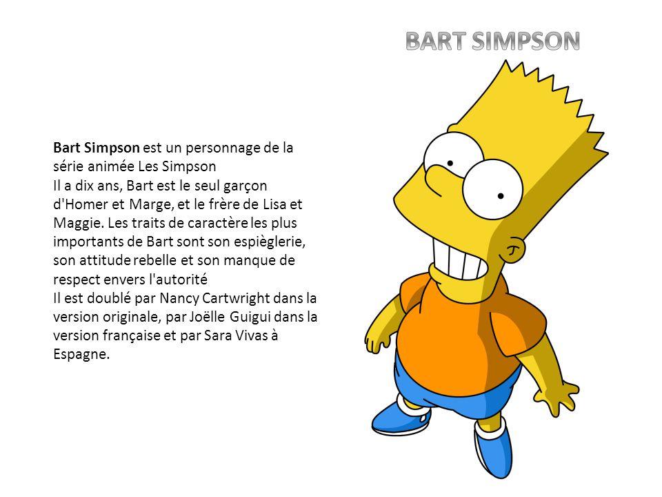 Bart Simpson est un personnage de la série animée Les Simpson Il a dix ans, Bart est le seul garçon d'Homer et Marge, et le frère de Lisa et Maggie. L