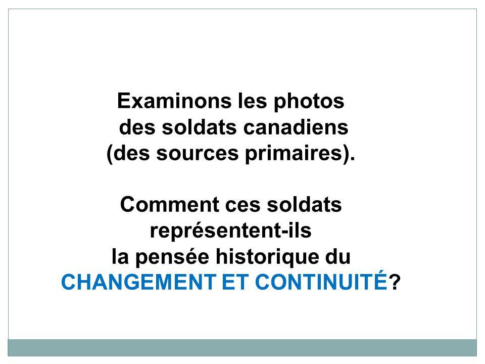 Examinons les photos des soldats canadiens (des sources primaires).