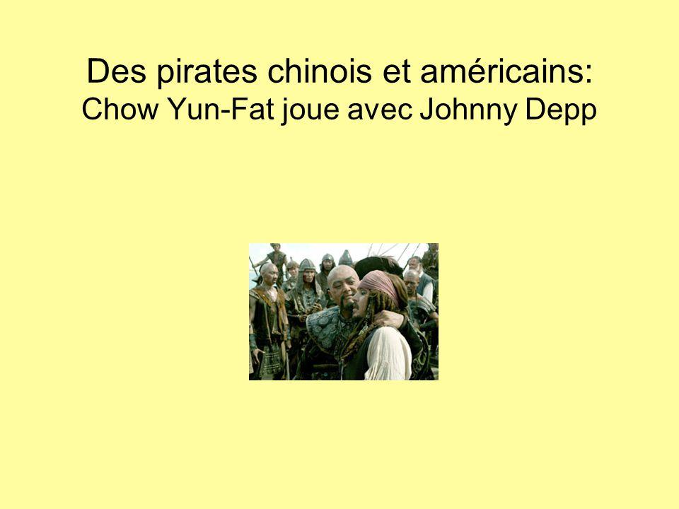 Des pirates chinois et américains: Chow Yun-Fat joue avec Johnny Depp