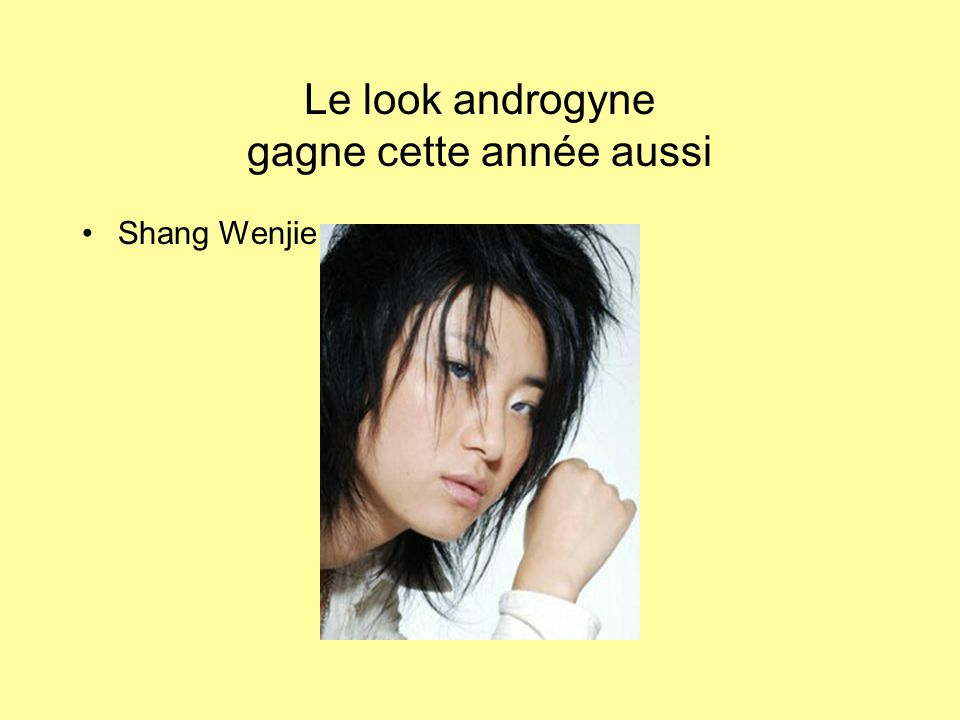 Le look androgyne gagne cette année aussi Shang Wenjie