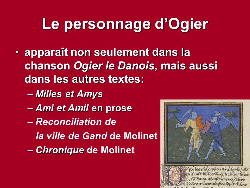 Le personnage d'Ogier apparaît non seulement dans la chanson Ogier le Danois, mais aussi dans les autres textes:apparaît non seulement dans la chanson