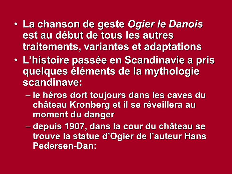 La chanson de geste Ogier le Danois est au début de tous les autres traitements, variantes et adaptationsLa chanson de geste Ogier le Danois est au dé