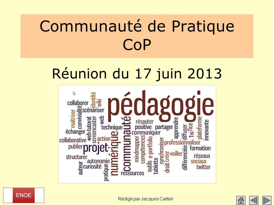 Rédigé par Jacques Cartier Communauté de Pratique CoP Réunion du 17 juin 2013