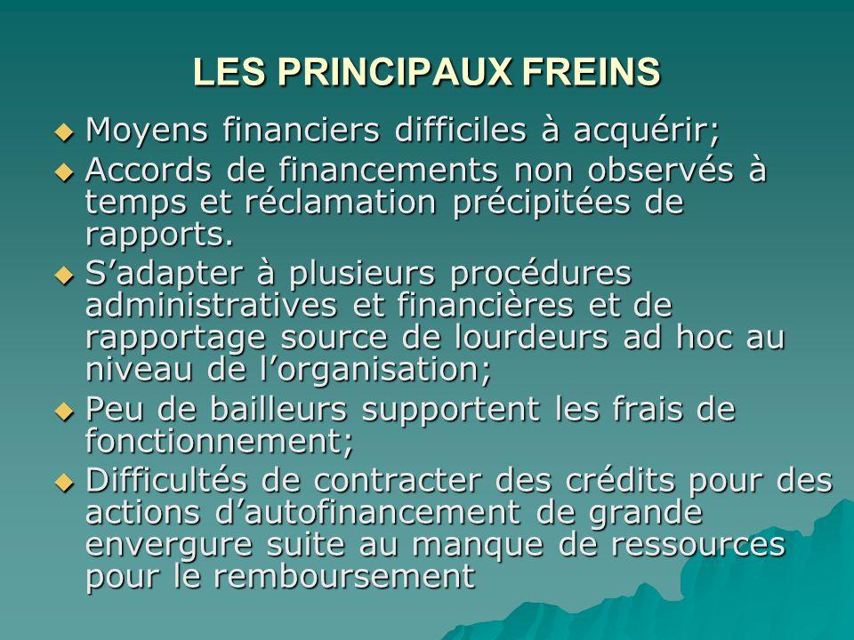 LES PRINCIPAUX FREINS  Moyens financiers difficiles à acquérir;  Accords de financements non observés à temps et réclamation précipitées de rapports.