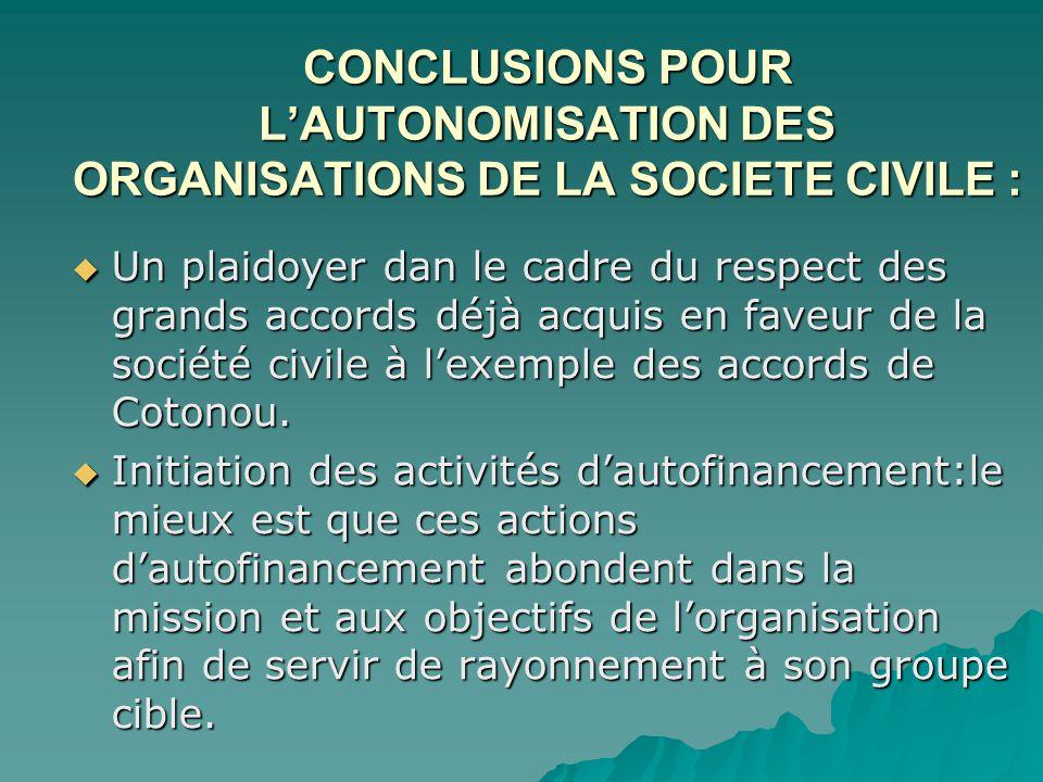 CONCLUSIONS POUR L'AUTONOMISATION DES ORGANISATIONS DE LA SOCIETE CIVILE :  Un plaidoyer dan le cadre du respect des grands accords déjà acquis en faveur de la société civile à l'exemple des accords de Cotonou.