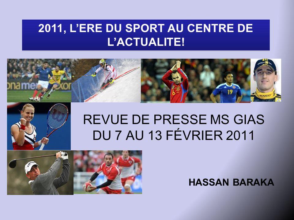 REVUE DE PRESSE MS GIAS DU 7 AU 13 FÉVRIER 2011 HASSAN BARAKA 2011, L'ERE DU SPORT AU CENTRE DE L'ACTUALITE!
