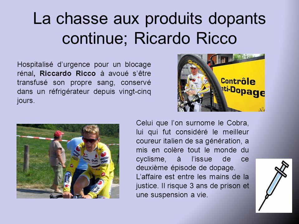 La chasse aux produits dopants continue; Ricardo Ricco Hospitalisé d'urgence pour un blocage rénal, Riccardo Ricco à avoué s'être transfusé son propre sang, conservé dans un réfrigérateur depuis vingt-cinq jours.